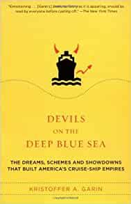 Devils On The Deep Blue Sea The Dreams Schemes And Showdowns That Built Americas CruiseShip Empires