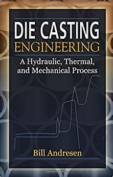 Die Casting Engineering A Hydraulic Thermal And Mechanical Process