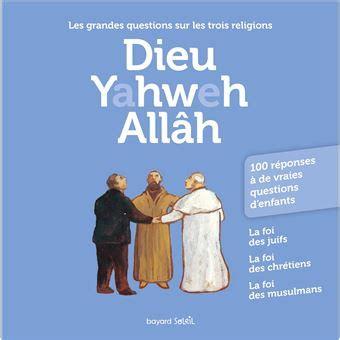 Dieu Yahweh Allah Les Grandes Questions Sur Les Trois Religions ...