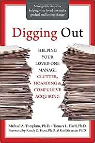 Digging Out Helping Your Loved One Manage Clutter Hoarding And Compulsive Acquiring