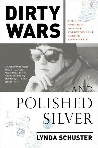 Dirty Wars And Polished Silver The Life And Times Of A War Correspondent Turned Ambassatrix