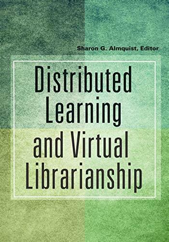 Distributed Learning And Virtual Librarianship Almquist Sharon (ePUB