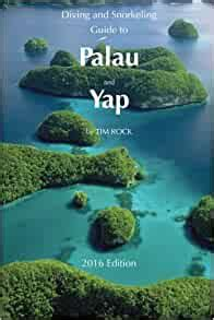 Diving Snorkeling Guide To Palau And Yap 2016 Diving Snorkeling Guides Book 2 English Edition