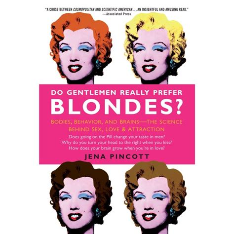 Do Gentlemen Really Prefer Blondes Bodies Brains And Behavior The Science Behind Sex Love And Attraction