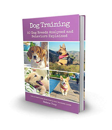 Dog Training 50 Dog Breeds Analysed And Behaviours Explained The Ultimate Dog Selection And Dog Training Guide 2in1 Book Bundle
