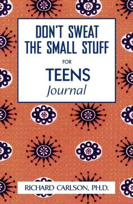 Dont Sweat The Small Stuff For Teens Journal Dont Sweat The Small Stuff Hyperion