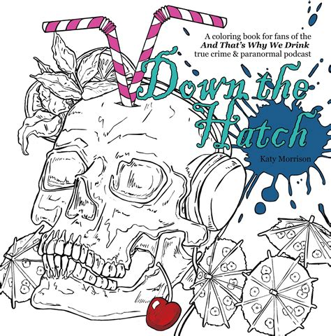 Down The Hatch A Coloring Book For Fans Of The And Thats Why We Drink Podcast