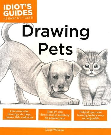 Drawing Pets Idiots Guides