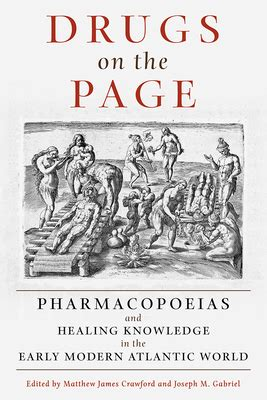 Drugs On The Page Pharmacopoeias And Healing Knowledge In The Early Modern Atlantic World