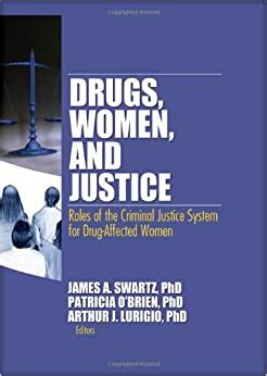 Drugs Women And Justice Roles Of The Criminal Justice System For Drug Affected Women Women Criminal Justice Series