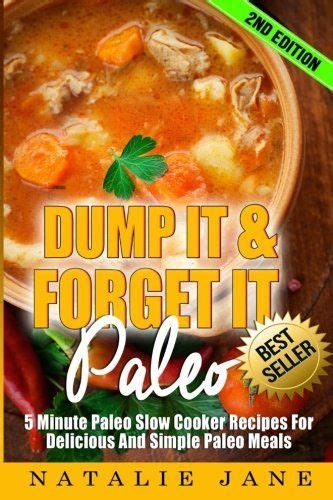 Dump It Forget It Paleo 5 Minute Paleo Slow Cooker Recipes For Delicious And Simple Paleo Meals