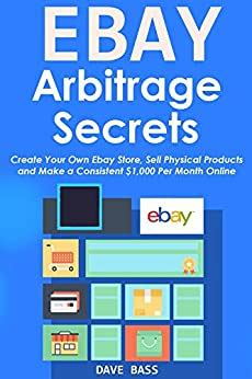 EBAY ARBITRAGE SECRETS 2016 Create Your Own Ebay Store Sell Physical Products And Make A Consistent 1000 Per Month Online