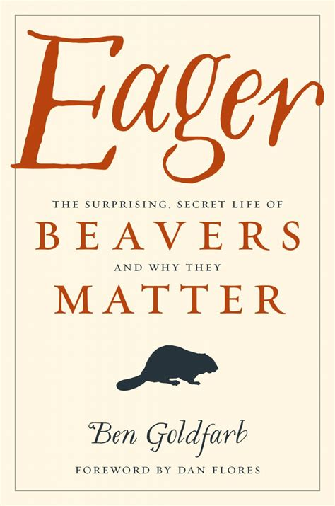 Eager The Surprising Secret Life Of Beavers And Why They Matter