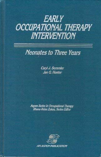 Early Occupational Therapy Intervention Neonates To Three Years Aspen Series In Occupational Therapy
