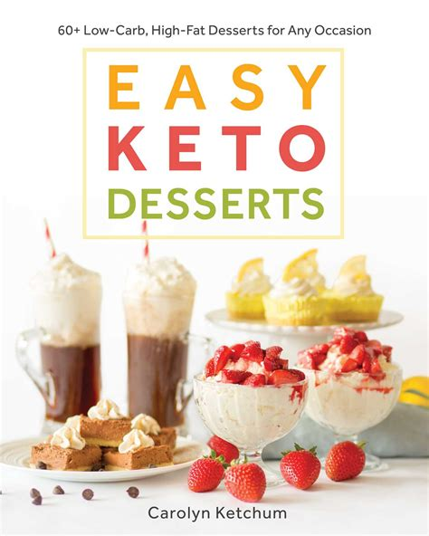 Easy Keto Desserts 60 Lowcarb Highfat Desserts For Any Occasion