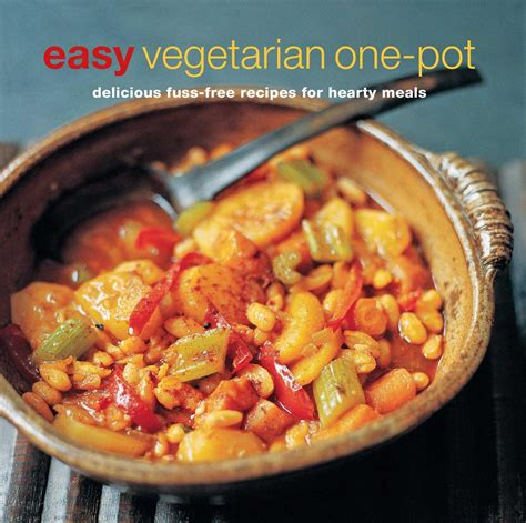 Easy Vegetarian OnePot Delicious Fussfree Recipes For Hearty Meals