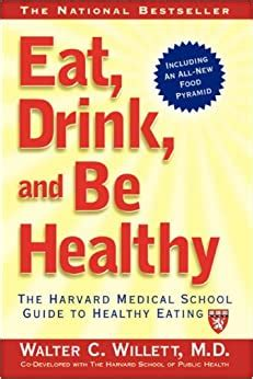 Eat Drink And Be Healthy The Harvard Medical School Guide To Healthy Eating