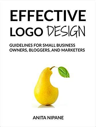 Effective Logo Design Guidelines For Small Business Owners Bloggers And Marketers English Edition