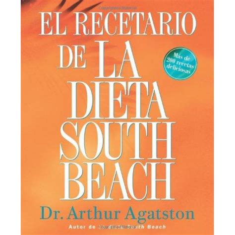 El Recetario De La Dieta South Beach More Than 200 Delicious Recipes That Fit The Nations Top Diet The South Beach Diet Spanish Edition