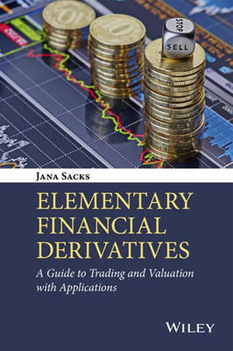 Elementary Financial Derivatives A Guide To Trading And Valuation With Applications