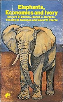 Elephants Economics And Ivory Barbier Edward B Swanson Timothy M