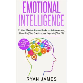 Emotional Intelligence 21 Most Effective Tips And Tricks On Self Awareness Controlling Your Emotions And Improving Your EQ Emotional Intelligence Series Volume 5