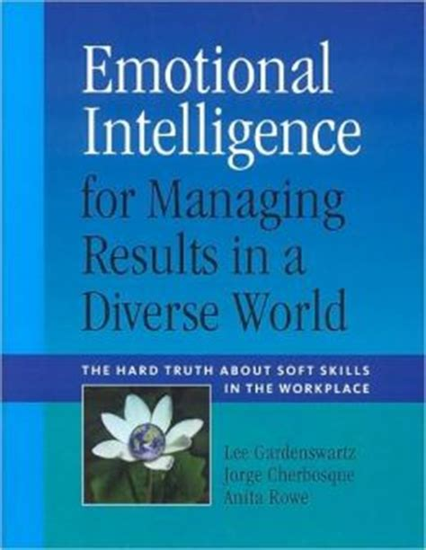 Emotional Intelligence For Managing Results In A Diverse World The Hard Truth About Soft Skills In The Workplace