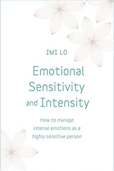Emotional Sensitivity And Intensity How To Manage Intense Emotions As A Highly Sensitive Person Learn More About Yourself With This Lifechanging Self Help Book