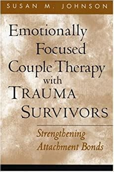 Emotionally Focused Couple Therapy With Trauma Survivors Strengthening Attachment Bonds The Guilford Family Therapy Series