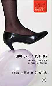 Emotions In Politics The Affect Dimension In Political Tension Palgrave Studies In Political Psychology