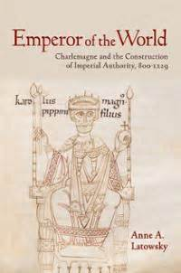 Emperor Of The World Charlemagne And The Construction Of Imperial Authority 8001229