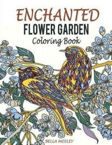 Enchanted Flower Garden Colouring Book Flowers Adult Colouring Book Using The Secret Beauty Of Gardens For A