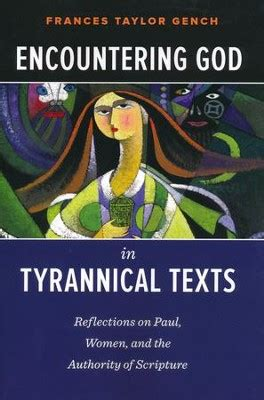 Encountering God In Tyrannical Texts Reflections On Paul Women And The Authority Of Scripture