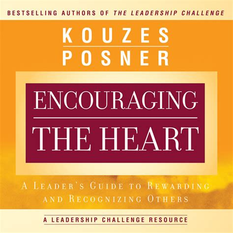 Encouraging The Heart A Leaders Guide To Rewarding And Recognizing Others