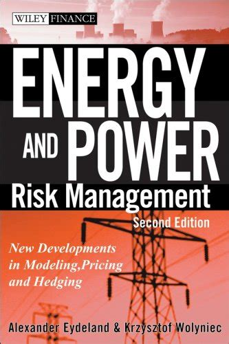 Energy And Power Risk Management New Developments In Modeling Pricing And Hedging Wiley Finance