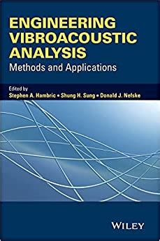 Engineering Vibroacoustic Analysis Methods And Applications Wiley Series On Acoustics Noise And Vibration Series List