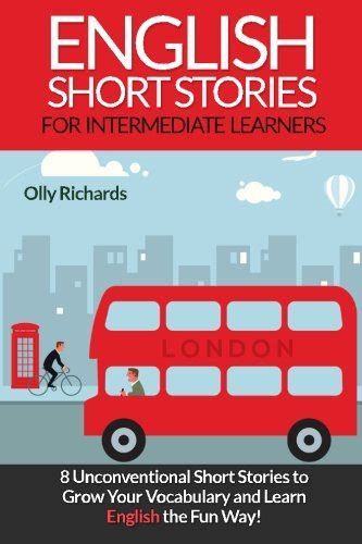 English Short Stories For Intermediate Learners 8 Unconventional Short Stories To Grow Your Vocabulary And Learn English The Fun Way English Edition