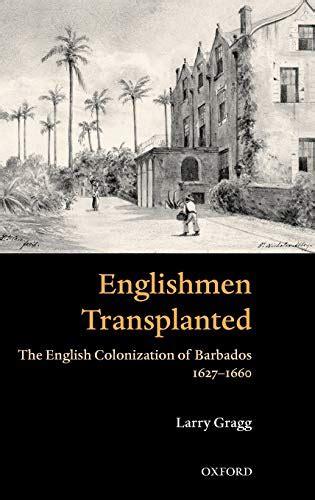 Englishmen Transplanted The English Colonization Of Barbados 1627 ...