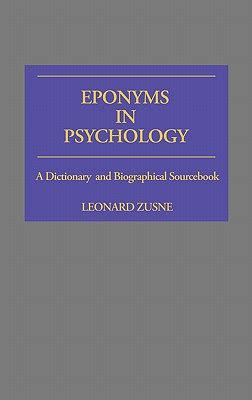Eponyms In Psychology A Dictionary And Biographical Sourcebook