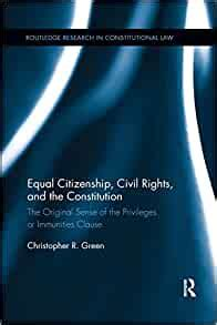 Equal Citizenship Civil Rights And The Constitution The Original Sense Of The Privileges Or Immunities Clause Routledge Research In Constitutional Law