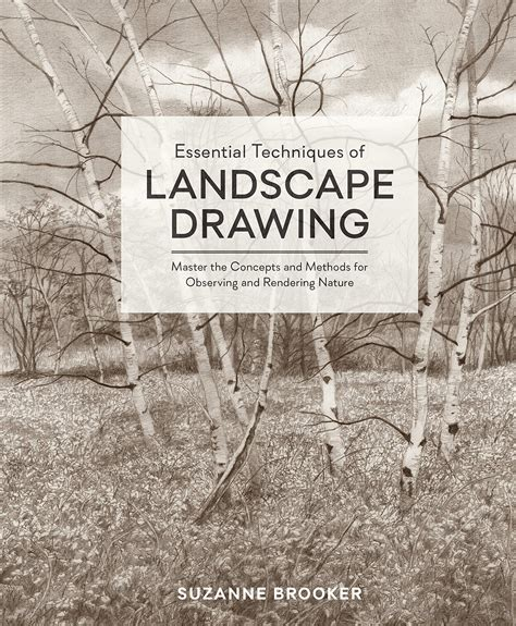 Essential Techniques Of Landscape Drawing Master The Concepts And Methods For Observing And Rendering Nature