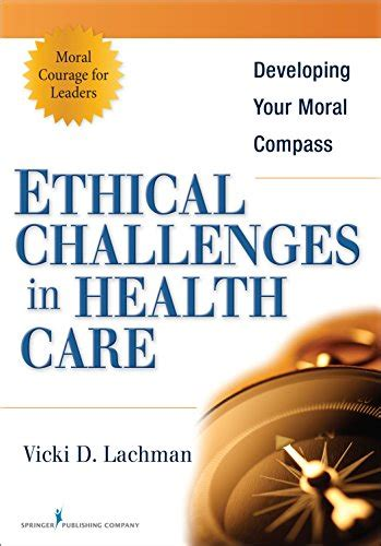 Ethical Challenges In Health Care Developing Your Moral Compass