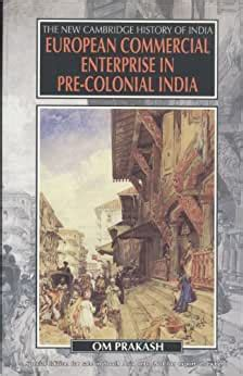 European Commercial Enterprise In PreColonial India The New Cambridge History Of India