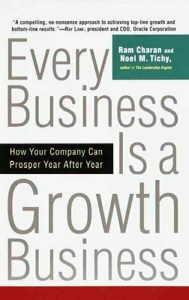 Every Business Is A Growth Business How Your Company Can Prosper Year After Year