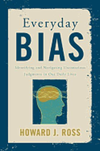 Everyday Bias Identifying And Navigating Unconscious Judgments In Our Daily Lives