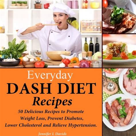 Everyday Dash Diet Recipes 50 Delicious Recipes To Promote Weight Loss Prevent Diabetes Lower Cholesterol And Relieve Hypertension