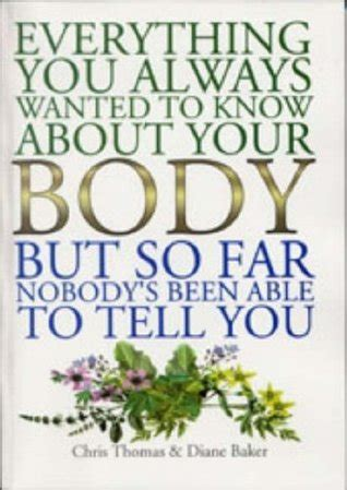 Everything You Always Wanted To Know About Your Body But So Far Nobodys Been Able To Tell You