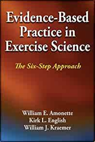 EvidenceBased Practice In Exercise Science The Sixstep Approach