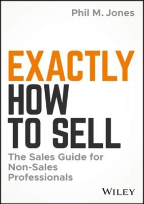 Exactly How To Sell The Sales Guide For NonSales Professionals