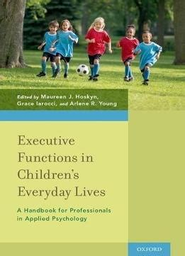 Executive Functions In Childrens Everyday Lives A Handbook For Professionals In Applied Psychology